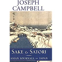 Sake and Satori: Asian Journals - Japan (The Collected Works of Joseph Campbell)