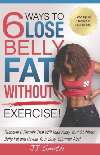 6 Ways to Lose Belly Fat Without Exercise! (English Edition) (Master Detox-diät Cleanse)