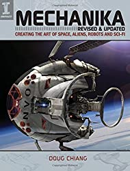 Mechanika, Revised and Updated: Creating the Art of Space, Aliens, Robots and Sci-Fi by Doug Chiang (2015-10-30)