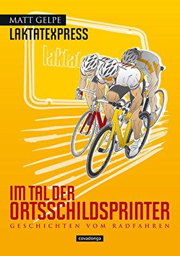 Preisvergleich Produktbild Laktatexpress - Im Tal der Ortsschildsprinter: Geschichten vom Radfahren