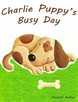 Charlie Puppy's Busy Day - A Cute Puppy Adventure Book! (English Edition) par [Gerber, Preston]
