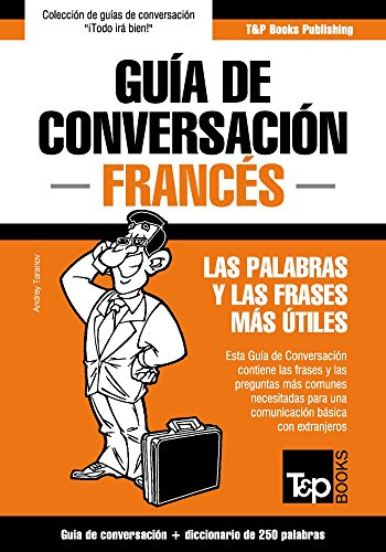 Guía de Conversación Español-Francés y mini diccionario de 250 palabras por Andrey Taranov
