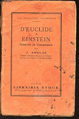 D'EUCLIDE A EINSTEIN - RELATIVITE ET CONNAISSANCE / LA CULTURE MODERNE. par ANGLAS J.