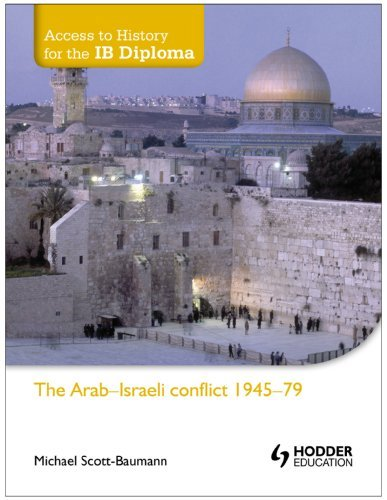 Access to History for the IB Diploma: The Arab-Israeli conflict 1945-79: Written by Michael Scott-Baumann, 2013 Edition, (Ill) Publisher: Hodder Education [Paperback]
