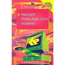 Microsoft Works Suite 2004 Explained 2004 by Kantaris, Noel, Oliver, P.R.M. (2004) Paperback