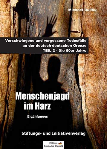 MENSCHENJAGD IM HARZ: Verschwiegene und vergessene Todesfälle an der deutsch-deutschen Grenze – TEIL 2: Die 60er Jahre