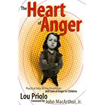 The Heart of Anger: Practical Help for Prevention and Cure of Anger in Children by Lou Priolo (1998-01-07)