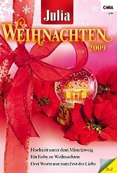 Julia WeihnachtsBand Band 22: Drei Worte nur zum Fest der Liebe / Hochzeit unter dem Mistelzweig / Ein Baby zu Weihnachten / von [GRAHAM, LYNNE, HART, JESSICA, HARDY, KATE]