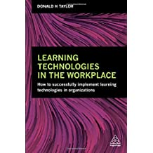 Learning Technologies in the Workplace: How to Successfully Implement Learning Technologies in Organizations