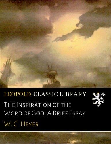 The Inspiration of the Word of God. A Brief Essay por W. C. Heyer