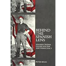 Behind the Spanish Lens: Spanish Cinema Under Fascism and Democracy by Peter Besas (1985-11-03)
