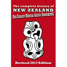The Complete History of New Zealand (in less than two hours) (English Edition)