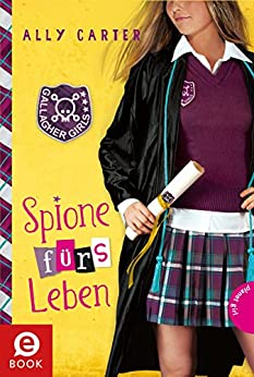 Gallagher Girls 6: Spione fürs Leben