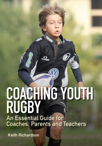 Coaching Youth Rugby: An Essential Guide for Coaches, Parents and Teachers