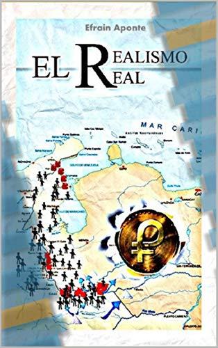 EL REALISMO REAL: Un ensayo sociopolítico sobre la Venezuela actual por EFRAIN APONTE