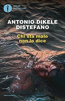 Chi sta male non lo dice (Italian Edition) by [Distefano, Antonio]