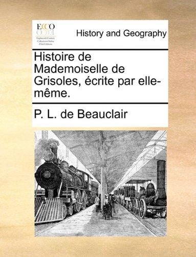 Histoire de Mademoiselle de Grisoles, Crite Par Elle-Mme
