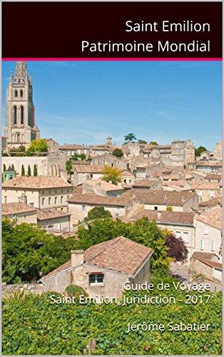 Couverture du livre Saint Emilion Patrimoine Mondial: Guide de voyage Saint Emilion, Juridiction - 2018