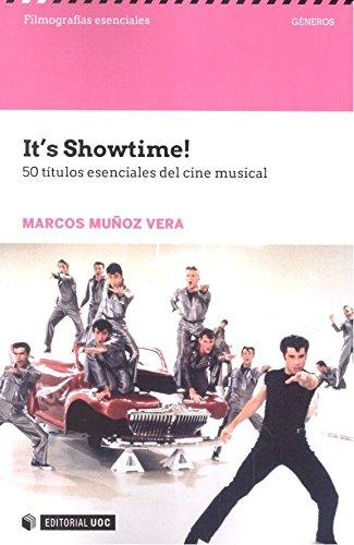 It's Showtime! 50 titulos esenciales del cine musical (Filmografías Esenciales) por Marcos Muñoz Vera