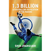 1.3 Billion: A Footballing Revolution in the Making