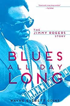 Blues All Day Long: The Jimmy Rogers Story (Music in American Life) von [Goins, Wayne Everett]