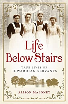 Life Below Stairs: True Lives of Edwardian Servants by [Maloney, Alison]