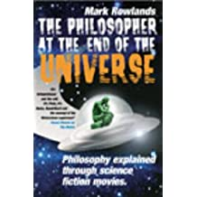 The Philosopher at the End of the Universe by Mark Rowlands (2003-06-12)