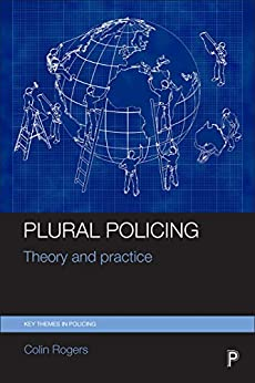 Plural Policing: Theory And Practice (key Themes In Policing) por Colin Rogers epub