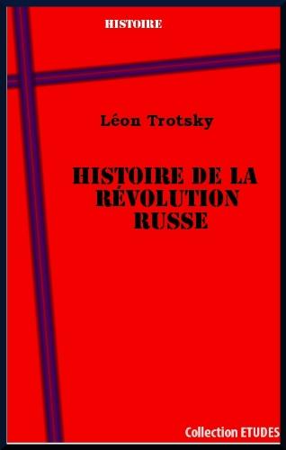 Histoire de la Révolution russe. La Révolution de Février - La Révolution d'Octobre par Léon Trotsky