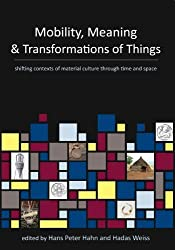 Mobility, Meaning and Transformations of Things: shifting contexts of material culture through time and space (2013-01-31)