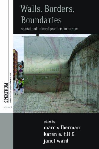 Walls, Borders, Boundaries: Spatial and Cultural Practices in Europe (Spektrum: Publications of the German Studies Association)