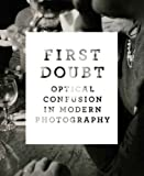 First Doubt - Optical confusion in Modern Photography: Selection from the Allan Chasanoff Collection: Optical Confusion in Modern Photography: ... Collection (Yale University Art Gallery) - Joshua Chuang