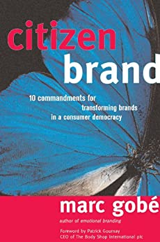 Citizen Brand: 10 Commandments for Transforming Brands in a Consumer Democracy di [Gobe, Marc]