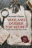 Vaticano dossier top secret. Le verità nascoste dalle origini ad oggi