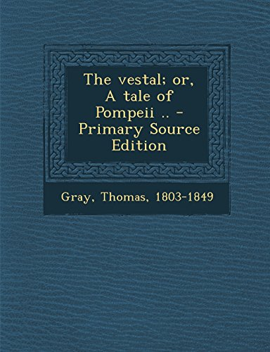 The Vestal; Or, a Tale of Pompeii .. - Primary Source Edition