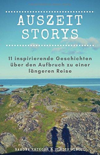 Auszeit Storys - 11 inspirierende Geschichten über den Aufbruch zu einer längeren Reise: (als Backpacker oder mit dem Wohnmobil durch Asien, Europa, Südamerika. Weltreise während des - Kindern Planung Mit