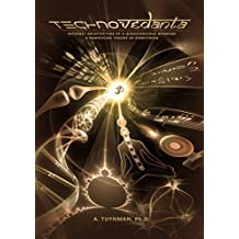Technovedanta: Internet Architecture of a Quasiconscious Webmind, A Panpsychic Theory of Everything (English Edition)