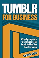 TUMBLR FOR BUSINESS: The Ultimate Guide (Give Your Marketing a Digital Edge Series) (English Edition)