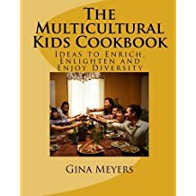 The Multicultural Kids Cookbook: Ideas to Enrich, Enlighten and Enjoy Diversity by Gina Meyers (2010-10-08)
