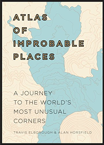 Atlas of Improbable Places: A Journey to the World's Most Unusual Corners (Atlases) por Travis Elborough