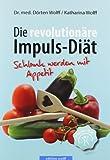 Die revolutionäre Impuls-Diät: Schlank werden mit Appetit - Dörten Wolff
