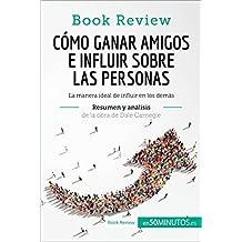 Cómo ganar amigos e influir sobre las personas de Dale Carnegie (Análisis de la obra): La manera ideal de influir en los demás (Book Review) (Spanish Edition)