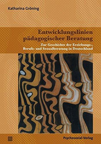 Entwicklungslinien pädagogischer Beratung: Zur Geschichte der Erziehungs-, Berufs- und Sexualberatung in Deutschland (Therapie & Beratung)