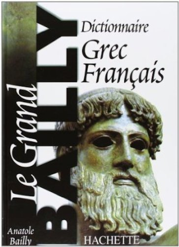 Dictionnaire Grec-Français. le Grand Bailly par Anatole Bailly