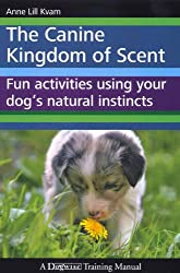The Canine Kingdom of Scent - Fun Activities Using Your Dog's Natural Instincts (English Edition)