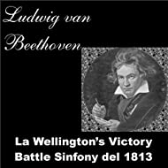 Beethoven: La Wellingston's Victory Battle Sinfony del 1813