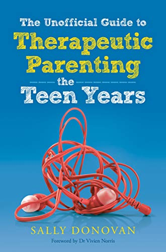 The Unofficial Guide to Therapeutic Parenting - The Teen Years (English Edition)