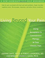 Living Beyond Your Pain: Using Acceptance and Commitment Therapy to Ease Chronic Pain by JoAnne Dahl PhD (2006-05-03)