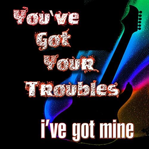 You've Got Your Troubles ( I'v...