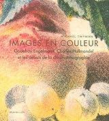 Images en couleurs : Godefroy Engelmann, Charles Hullmandel et les débuts de la chromolithographie